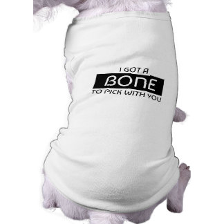 I Got A Bone To Pick With You Pet Tank Shirt