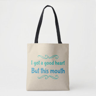 I Got A Good Heart But This Mouth Fun Tote Bag