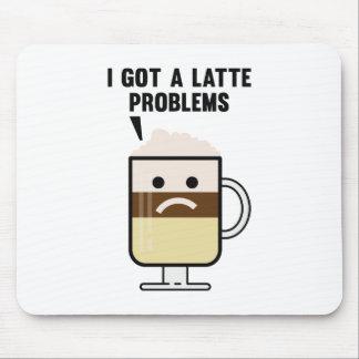 I Got A Latte Problems Mouse Pad