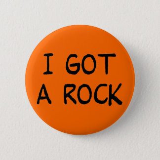 I Got a Rock button