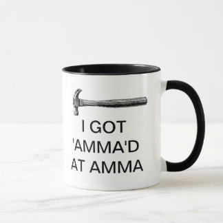 I GOT 'AMMA'D AT AMMA MUG
