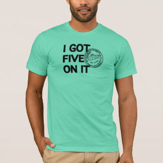 I Got Five on It T-Shirt