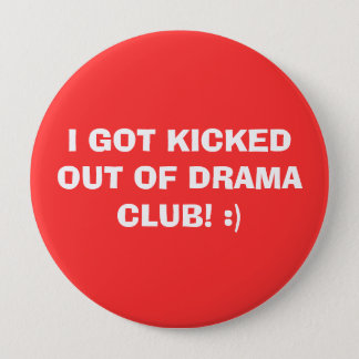 I GOT KICKED OUT OF DRAMA CLUB! :) 10 CM ROUND BADGE