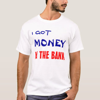 I GOT , MONEY, IN THE BANK T-Shirt