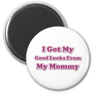 I Got My Good Looks From My Mommy 6 Cm Round Magnet