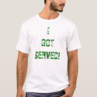 I got served T-Shirt