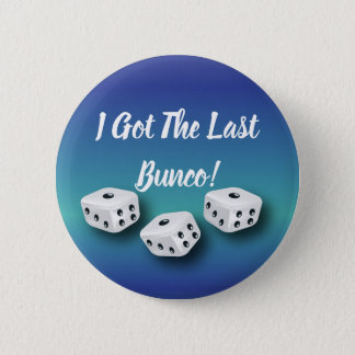 I Got The Last Bunco Lucky Dice 6 Cm Round Badge