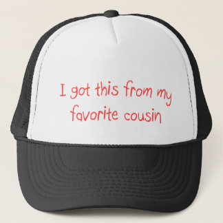 I Got This From My Favorite Cousin Hat