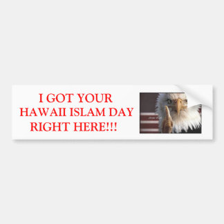 I GOT YOUR HAWAII ISLAM DAY RIGHT... BUMPER STICKER