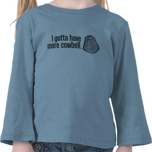 I Gotta Have More Cowbell Shirt