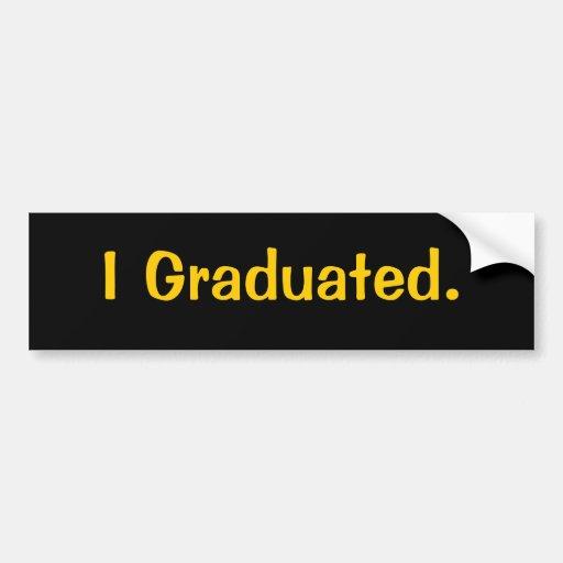 I Graduated. bumper sticker