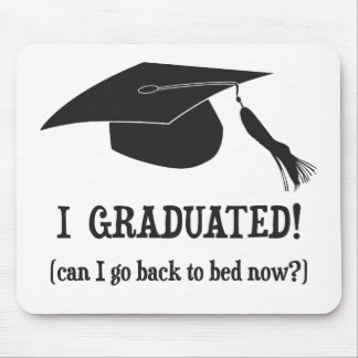 I Graduated!  Can I go back to bed now? Mouse Pads