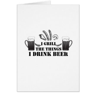 I Grill The Things I Drink Beer Party Family Funny Card