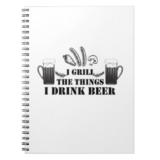 I Grill The Things I Drink Beer Party Family Funny Notebook