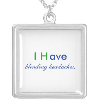 I H, ave, blinding headaches. Silver Plated Necklace