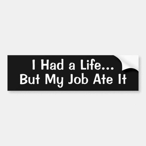 I Had a Life...But My Job Ate It Bumper Sticker