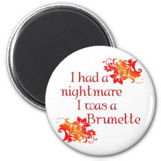 I HAD A NIGHTMARE I WAS A BRUNETTE 6 CM ROUND MAGNET