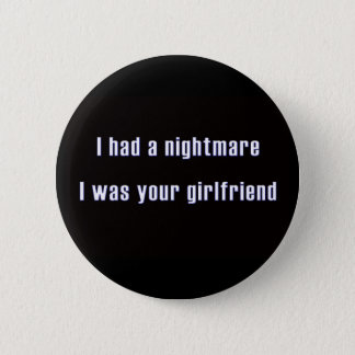 I had a nightmare i was your girl friend 6 cm round badge