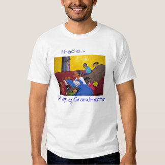 I Had A Praying Grandmother Tee Shirts