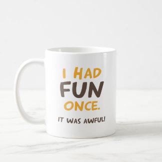 I had fun once. It was awful! Coffee Mug