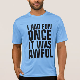 I HAD FUN ONCE IT WAS AWFUL funny t-shirts