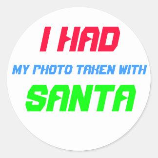 I Had My Photo Taken with Santa ! Round Sticker