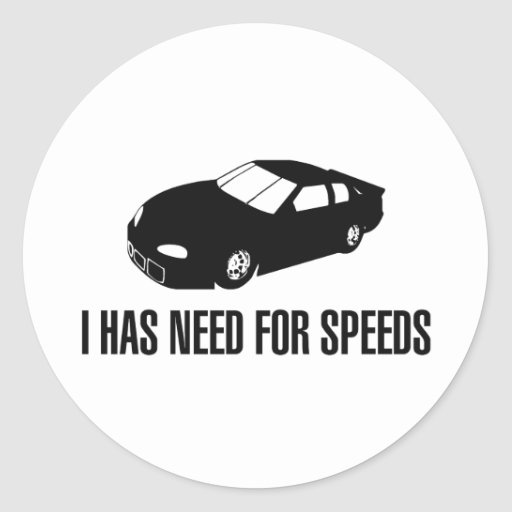 I Has Need for Speed Round Stickers