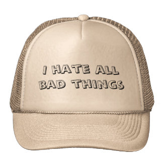 I hate all bad things trucker hat