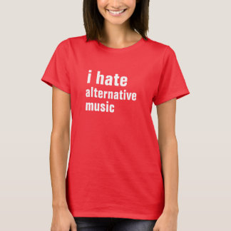 i hate alternative music T-Shirt