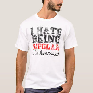 I Hate Being BiPolar. It's Awesome! T-Shirt