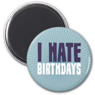 I Hate Birthdays 6 Cm Round Magnet