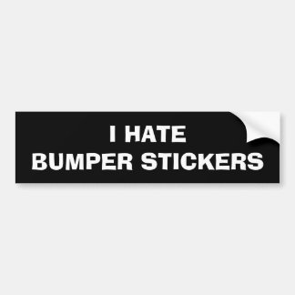 I HATE BUMPER STICKERS