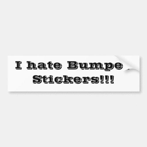 I hate Bumper Stickers!!!