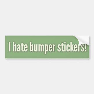 I hate bumper stickers! 2 bumper sticker