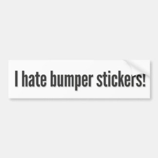 I hate bumper stickers! 3 bumper sticker