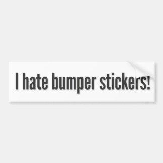 I hate bumper stickers! 3 bumper sticker