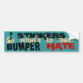 I HATE Bumper Stickers! Bumper Sticker