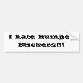 I hate Bumper Stickers!!! Bumper Sticker