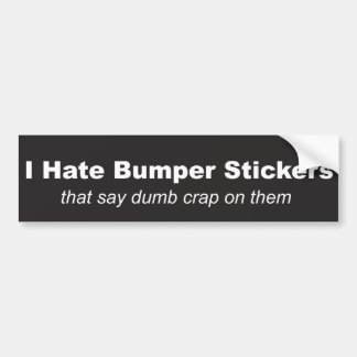 """I Hate Bumper Stickers"" Bumper Sticker"