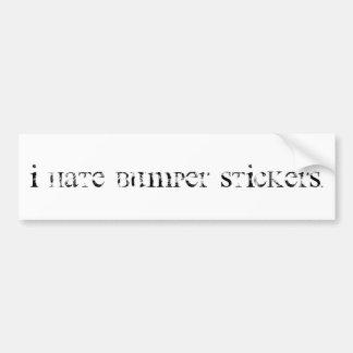 I hate bumper stickers. bumper sticker