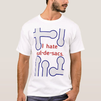 """""""I hate cul-de-sacs."""" t-shirt"""