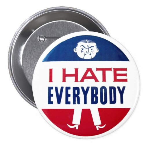 I Hate Everybody Pinback Buttons