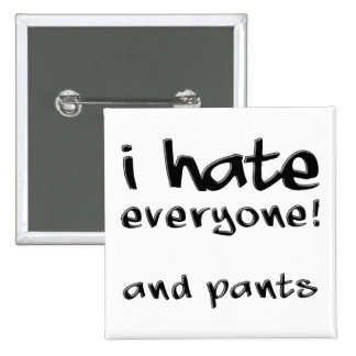 I Hate Everyone And Pants Funny Button Badge Pin