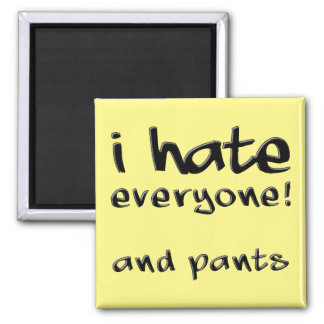 I Hate Everyone And Pants Funny Fridge Magnet