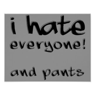 I Hate Everyone And Pants Funny Poster Sign
