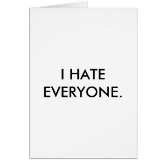I hate everyone except you card. greeting card