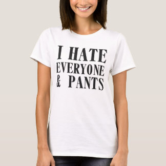 I Hate Everyone & Pants. Shirt