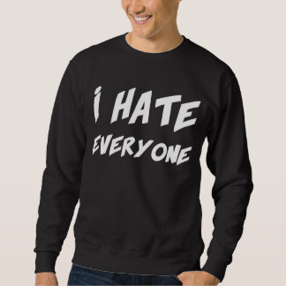I Hate Everyone Sweatshirt