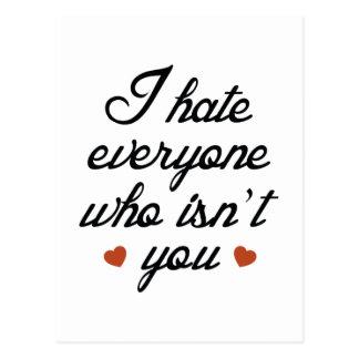 I Hate Everyone Who Isn't You Postcard