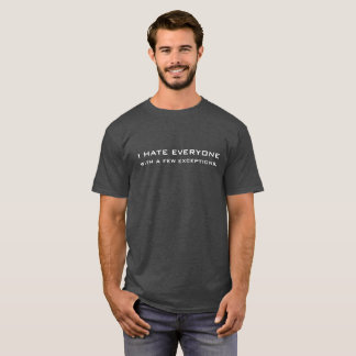 I Hate Everyone...With A Few Exceptions Funny T-Shirt